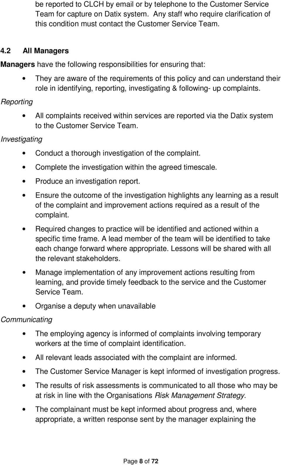 reporting, investigating & following- up complaints. All complaints received within services are reported via the Datix system to the Customer Service Team.