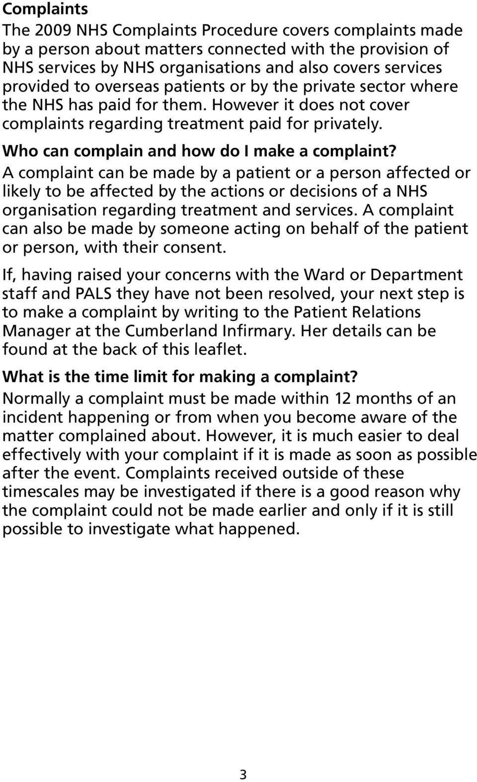 A complaint can be made by a patient or a person affected or likely to be affected by the actions or decisions of a NHS organisation regarding treatment and services.