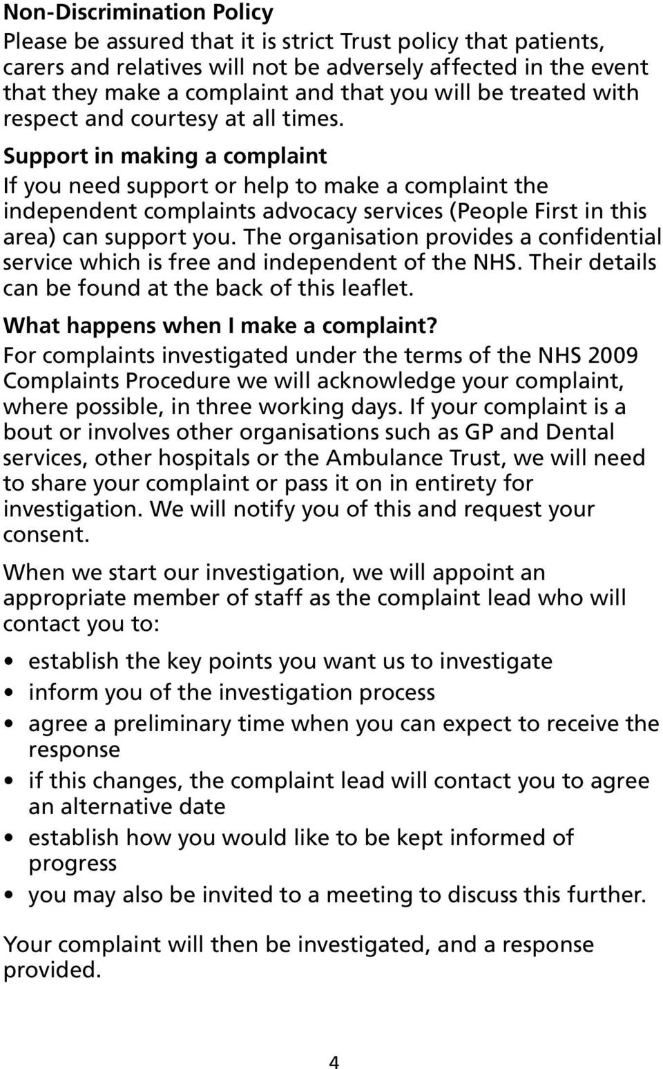 Support in making a complaint If you need support or help to make a complaint the independent complaints advocacy services (People First in this area) can support you.
