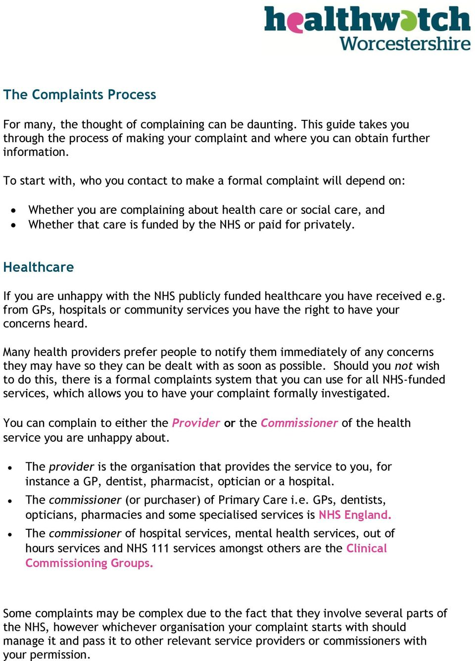 privately. Healthcare If you are unhappy with the NHS publicly funded healthcare you have received e.g. from GPs, hospitals or community services you have the right to have your concerns heard.