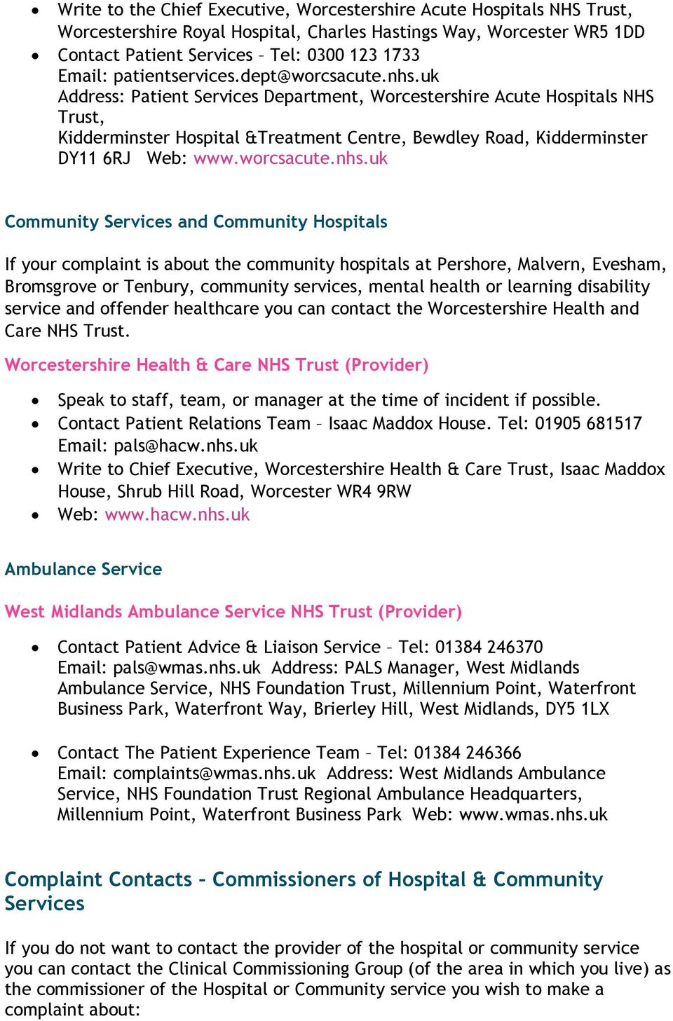 uk Address: Patient Services Department, Worcestershire Acute Hospitals NHS Trust, Kidderminster Hospital &Treatment Centre, Bewdley Road, Kidderminster DY11 6RJ Web: www.worcsacute.nhs.