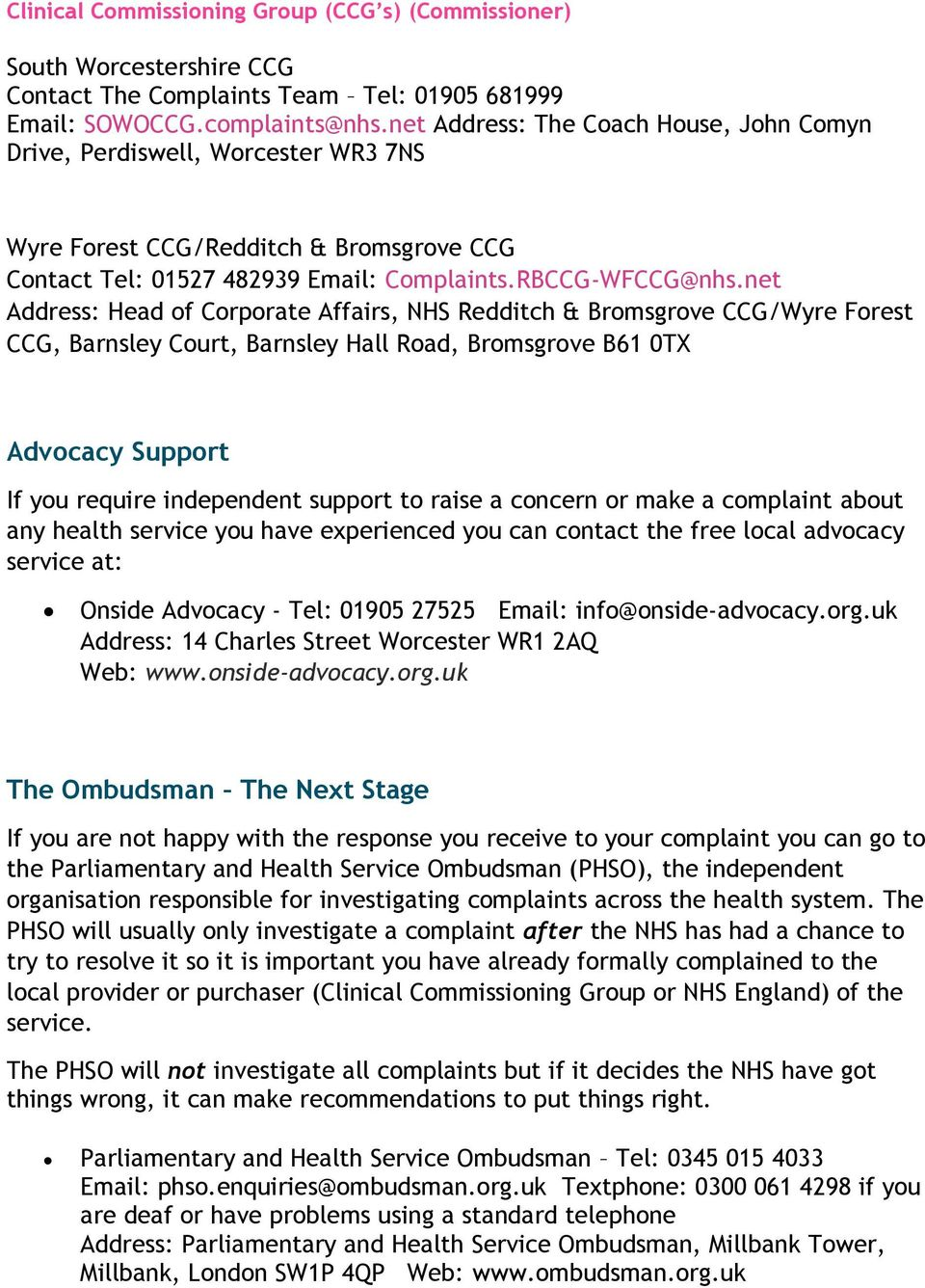 net Address: Head of Corporate Affairs, NHS Redditch & Bromsgrove CCG/Wyre Forest CCG, Barnsley Court, Barnsley Hall Road, Bromsgrove B61 0TX Advocacy Support If you require independent support to