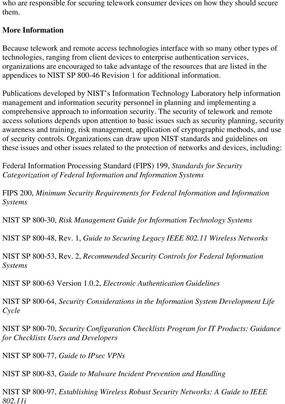 are encouraged to take advantage of the resources that are listed in the appendices to NIST SP 800-46 Revision 1 for additional information.