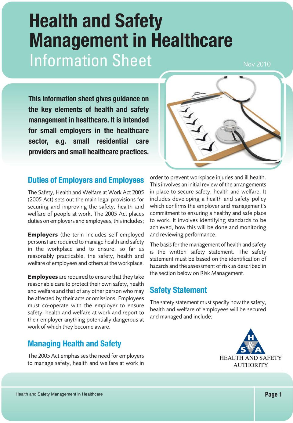 Duties of Employers and Employees The Safety, Health and Welfare at Work Act 2005 (2005 Act) sets out the main legal provisions for securing and improving the safety, health and welfare of people at