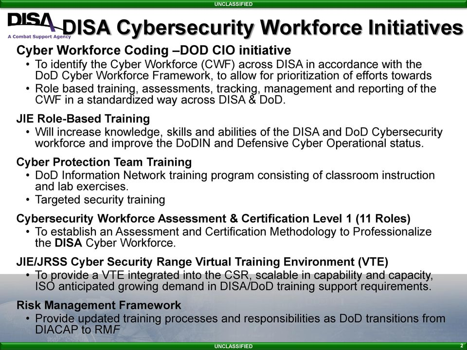 JIE Role-Based Training Will increase knowledge, skills and abilities of the DISA and DoD Cybersecurity workforce and improve the DoDIN and Defensive Cyber Operational status.