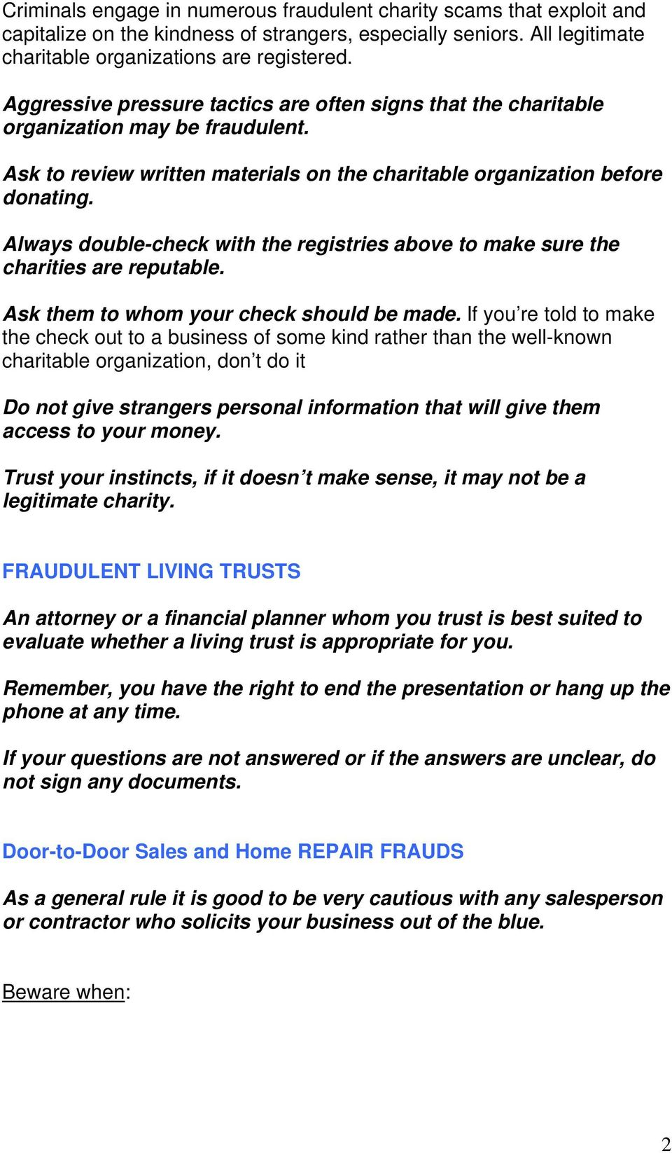 Always double-check with the registries above to make sure the charities are reputable. Ask them to whom your check should be made.