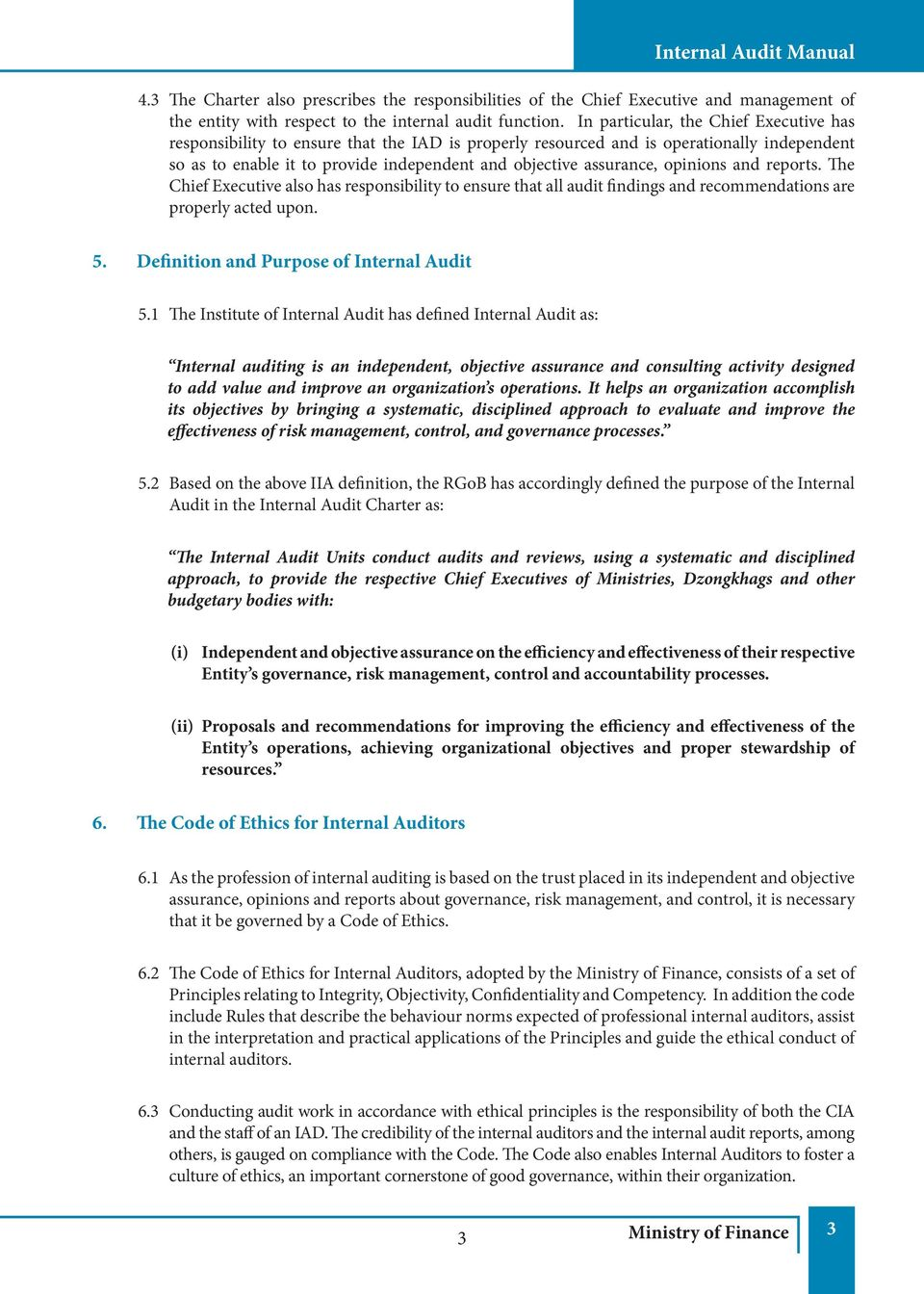 opinions and reports. The Chief Executive also has responsibility to ensure that all audit findings and recommendations are properly acted upon. 5. Definition and Purpose of Internal Audit 5.