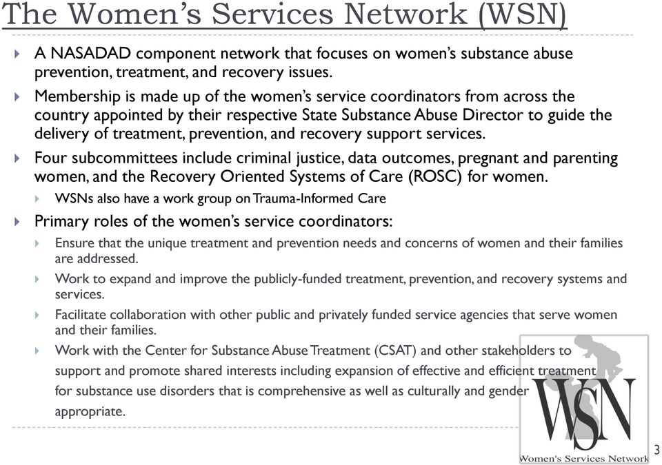 recovery support services. Four subcommittees include criminal justice, data outcomes, pregnant and parenting women, and the Recovery Oriented Systems of Care (ROSC) for women.