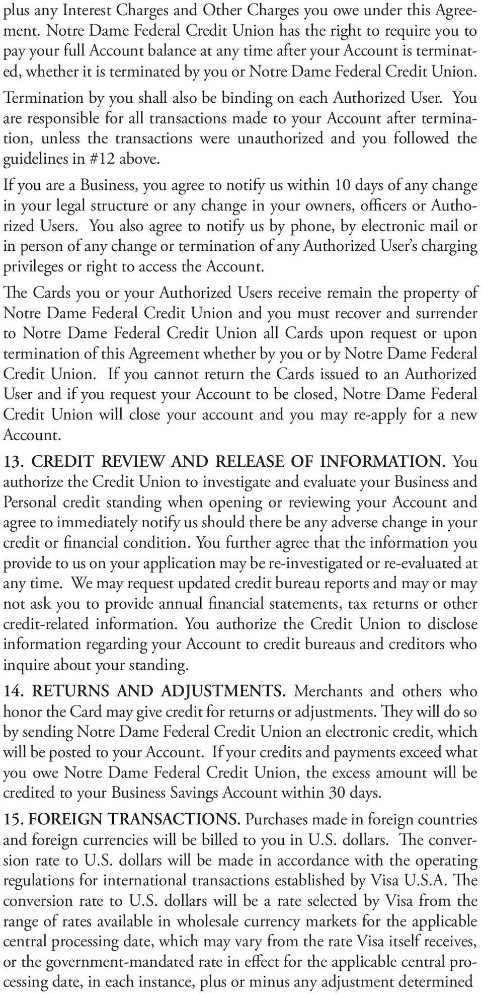 Credit Union. Termination by you shall also be binding on each Authorized User.