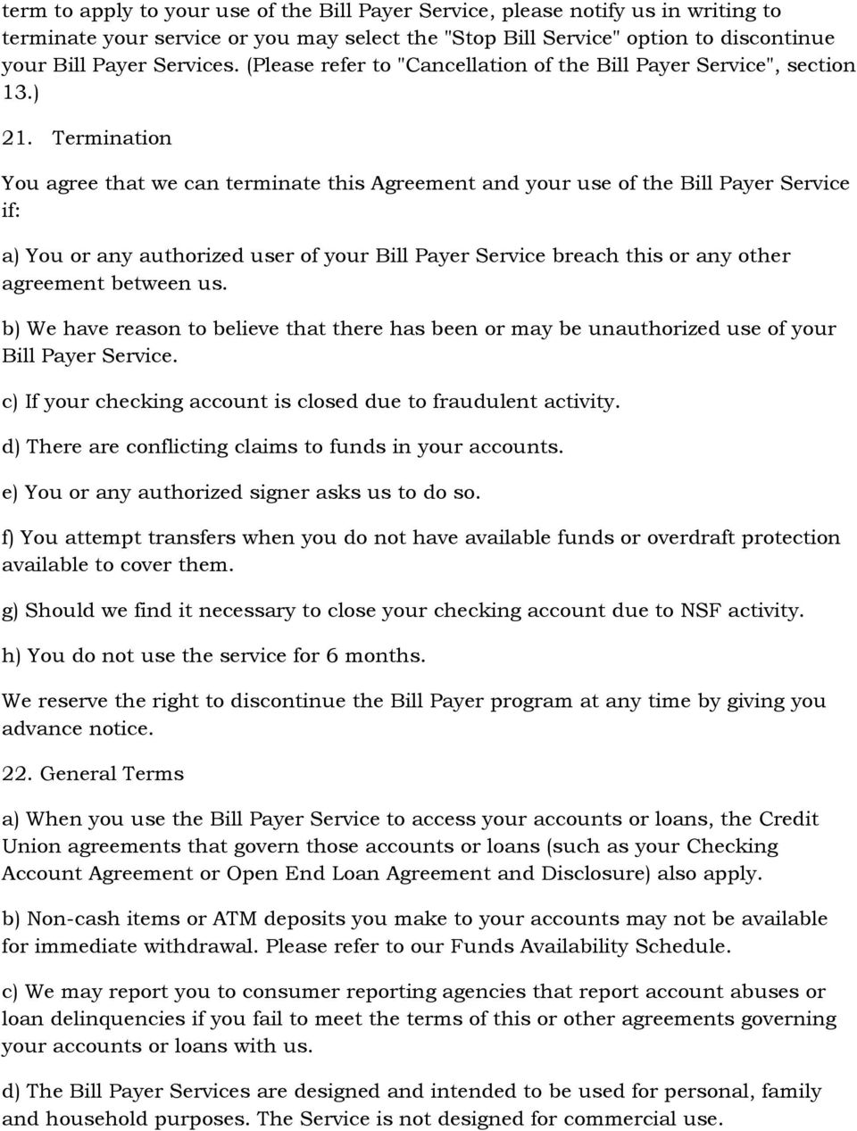 Termination You agree that we can terminate this Agreement and your use of the Bill Payer Service if: a) You or any authorized user of your Bill Payer Service breach this or any other agreement
