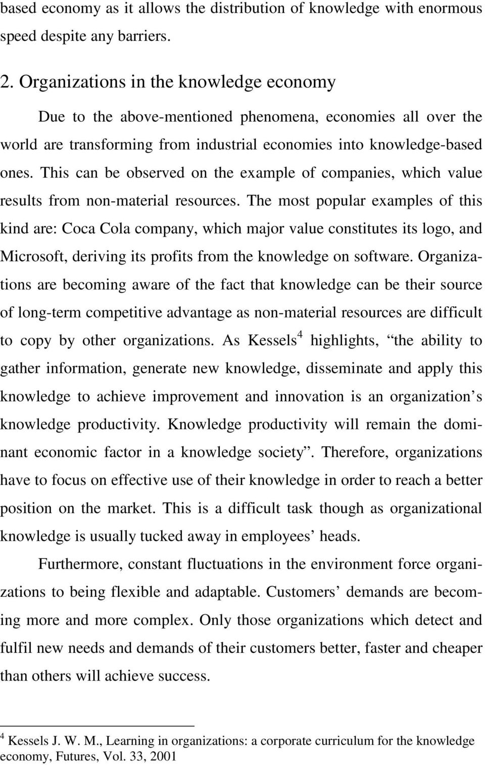 This can be observed on the example of companies, which value results from non-material resources.