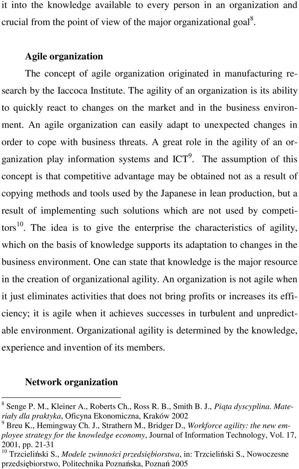 The agility of an organization is its ability to quickly react to changes on the market and in the business environment.