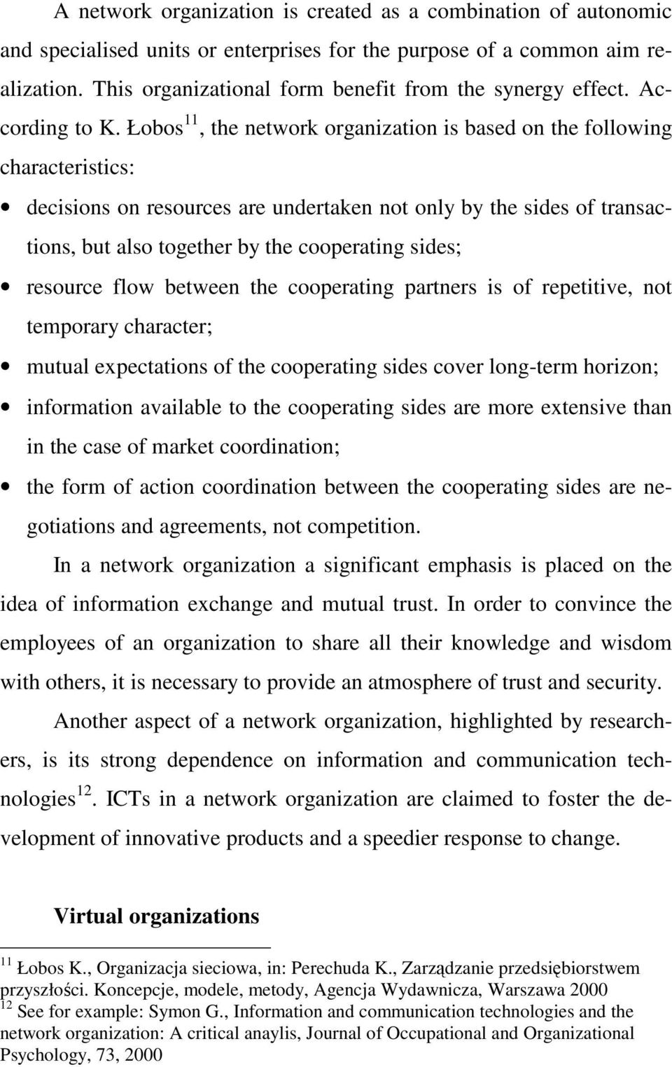 Łobos 11, the network organization is based on the following characteristics: decisions on resources are undertaken not only by the sides of transactions, but also together by the cooperating sides;