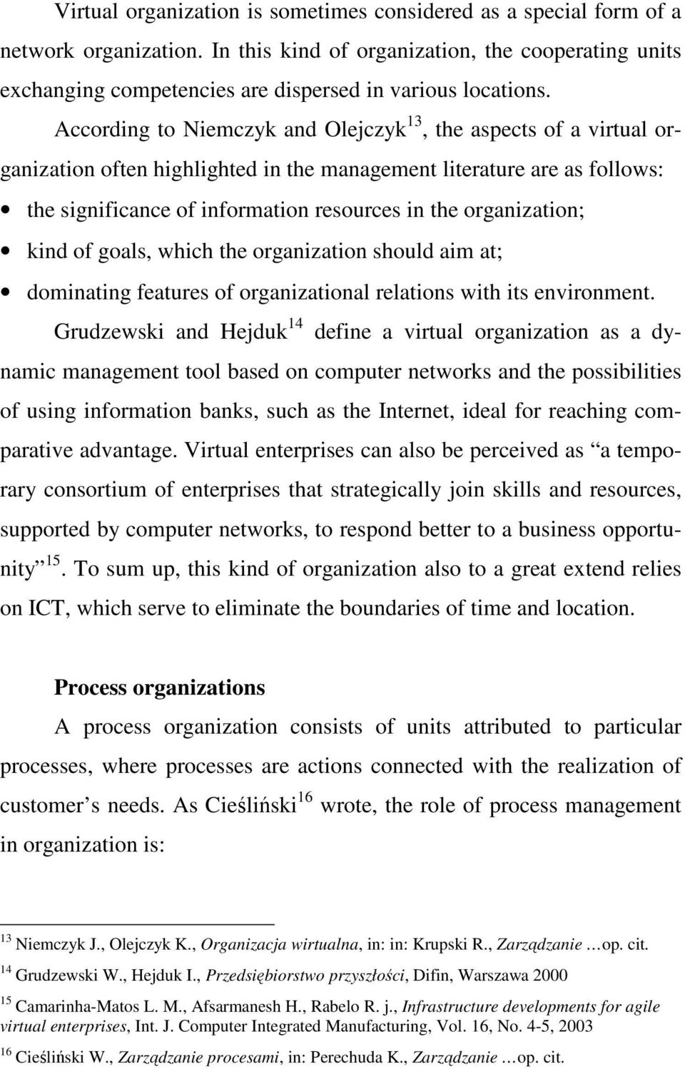 According to Niemczyk and Olejczyk 13, the aspects of a virtual organization often highlighted in the management literature are as follows: the significance of information resources in the