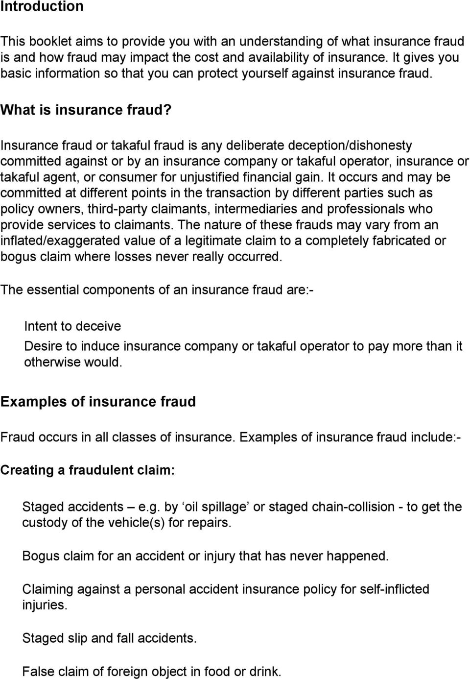 Insurance fraud or takaful fraud is any deliberate deception/dishonesty committed against or by an insurance company or takaful operator, insurance or takaful agent, or consumer for unjustified