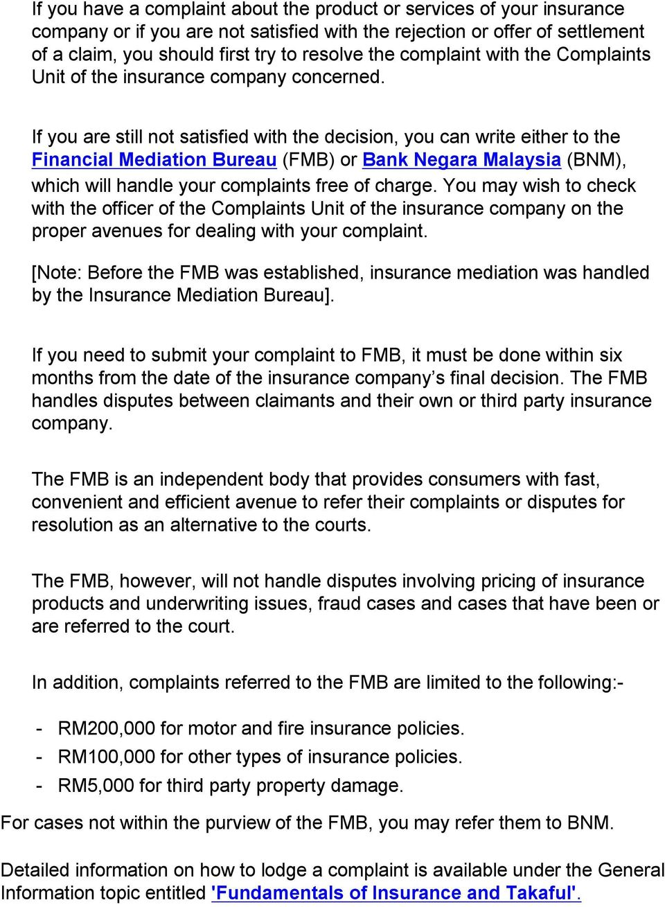 If you are still not satisfied with the decision, you can write either to the Financial Mediation Bureau (FMB) or Bank Negara Malaysia (BNM), which will handle your complaints free of charge.