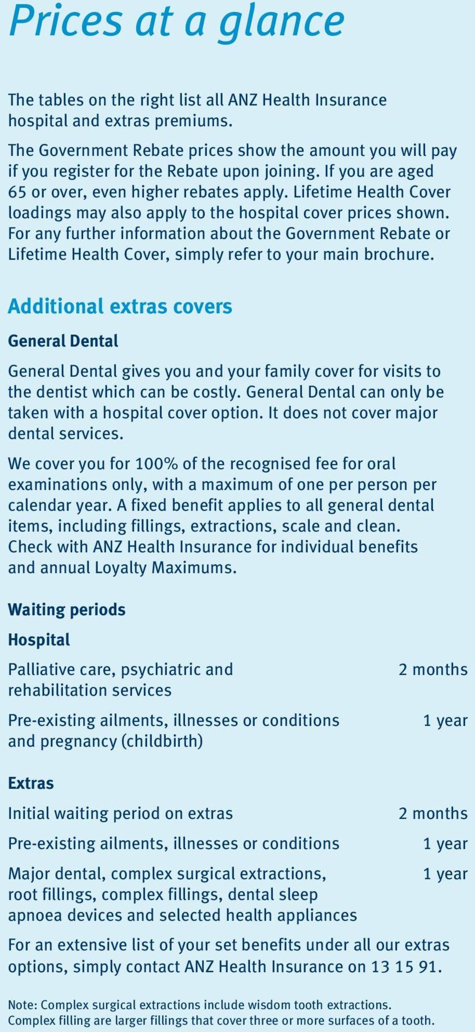 Lifetime Health Cover loadings may also apply to the hospital cover prices shown. For any further information about the Government Rebate or Lifetime Health Cover, simply refer to your main brochure.