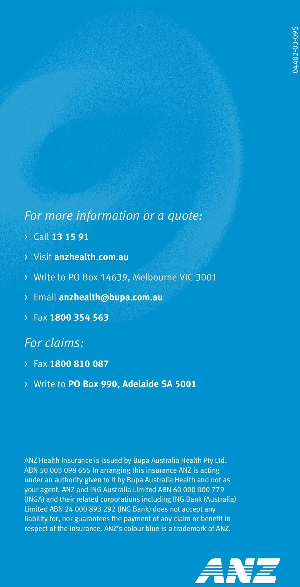 au > Fax 1800 354 563 For claims: > Fax 1800 810 087 > Write to PO Box 990, Adelaide SA 5001 ANZ Health Insurance is issued by Bupa Australia Health Pty Ltd.
