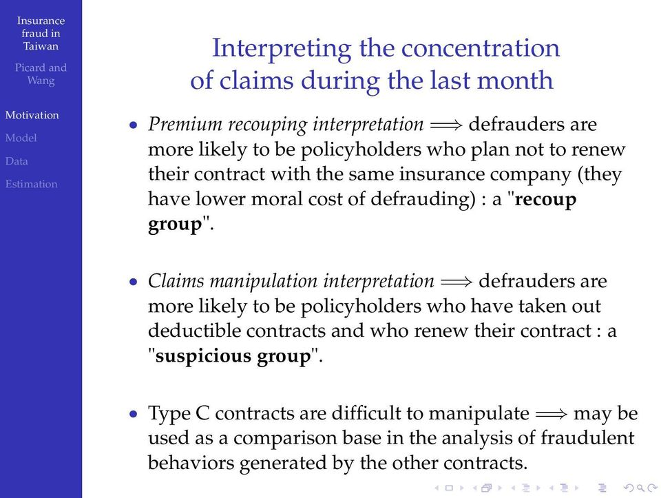 Claims manipulation interpretation = defrauders are more likely to be policyholders who have taken out deductible contracts and who renew their