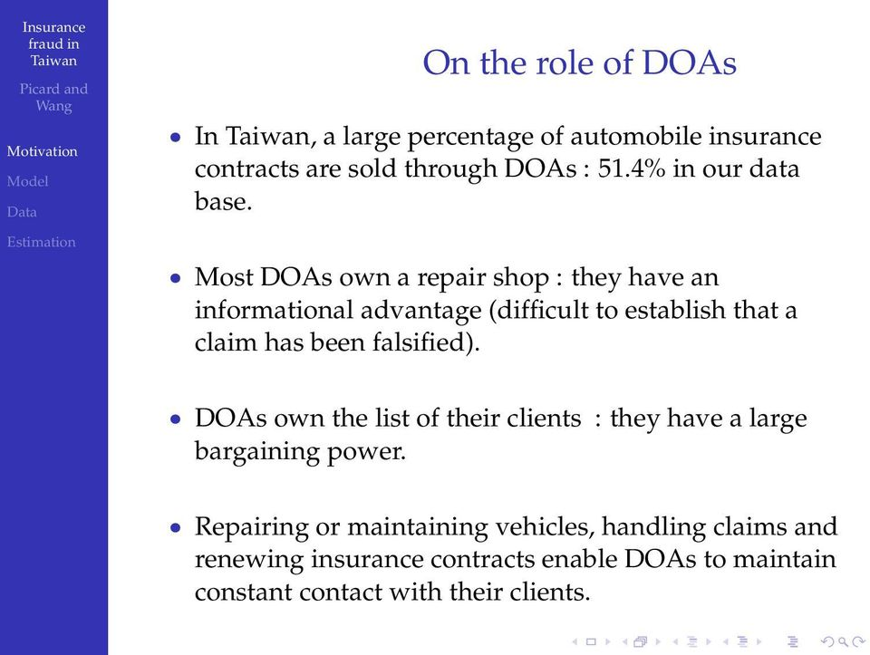 Most DOAs own a repair shop : they have an informational advantage (difficult to establish that a claim has been