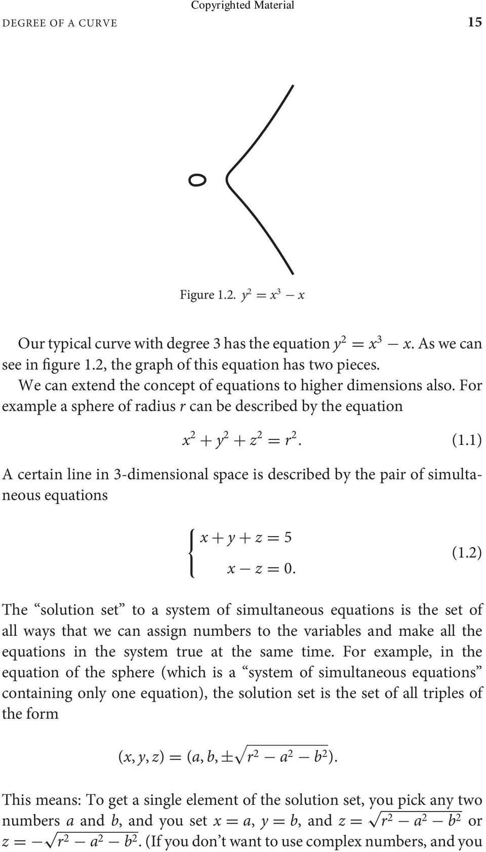 1) A certain line in 3-dimensional space is described by the pair of simultaneous equations x + y + z = 5 x z = 0. (1.