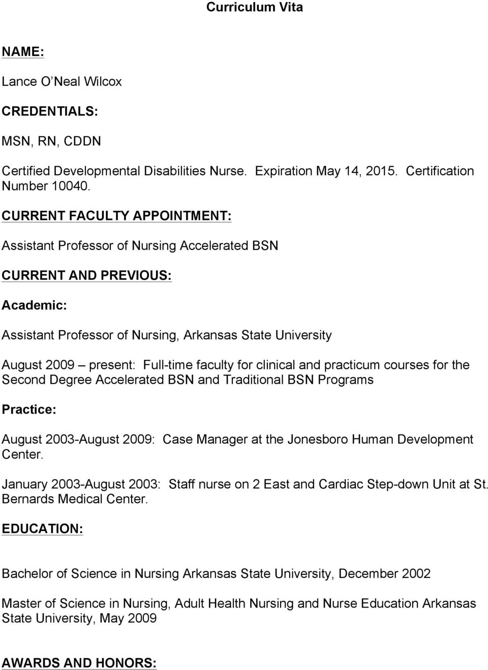 faculty for clinical and practicum courses for the Second Degree Accelerated BSN and Traditional BSN Programs Practice: August 2003-August 2009: Case Manager at the Jonesboro Human Development Center.