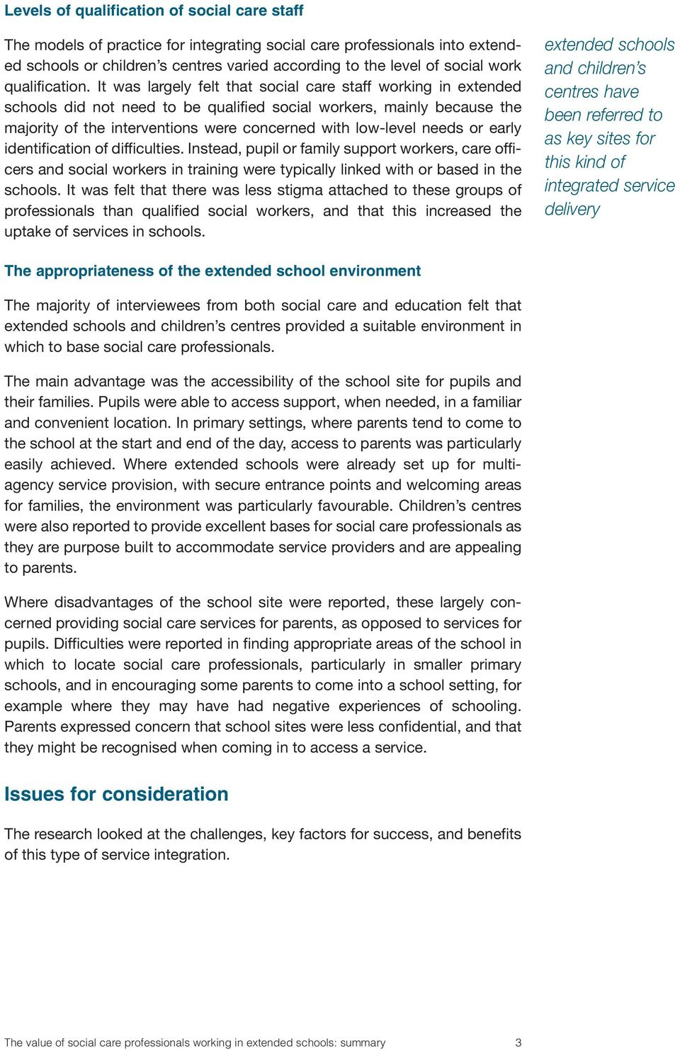It was largely felt that social care staff working in extended schools did not need to be qualified social workers, mainly because the majority of the interventions were concerned with low-level