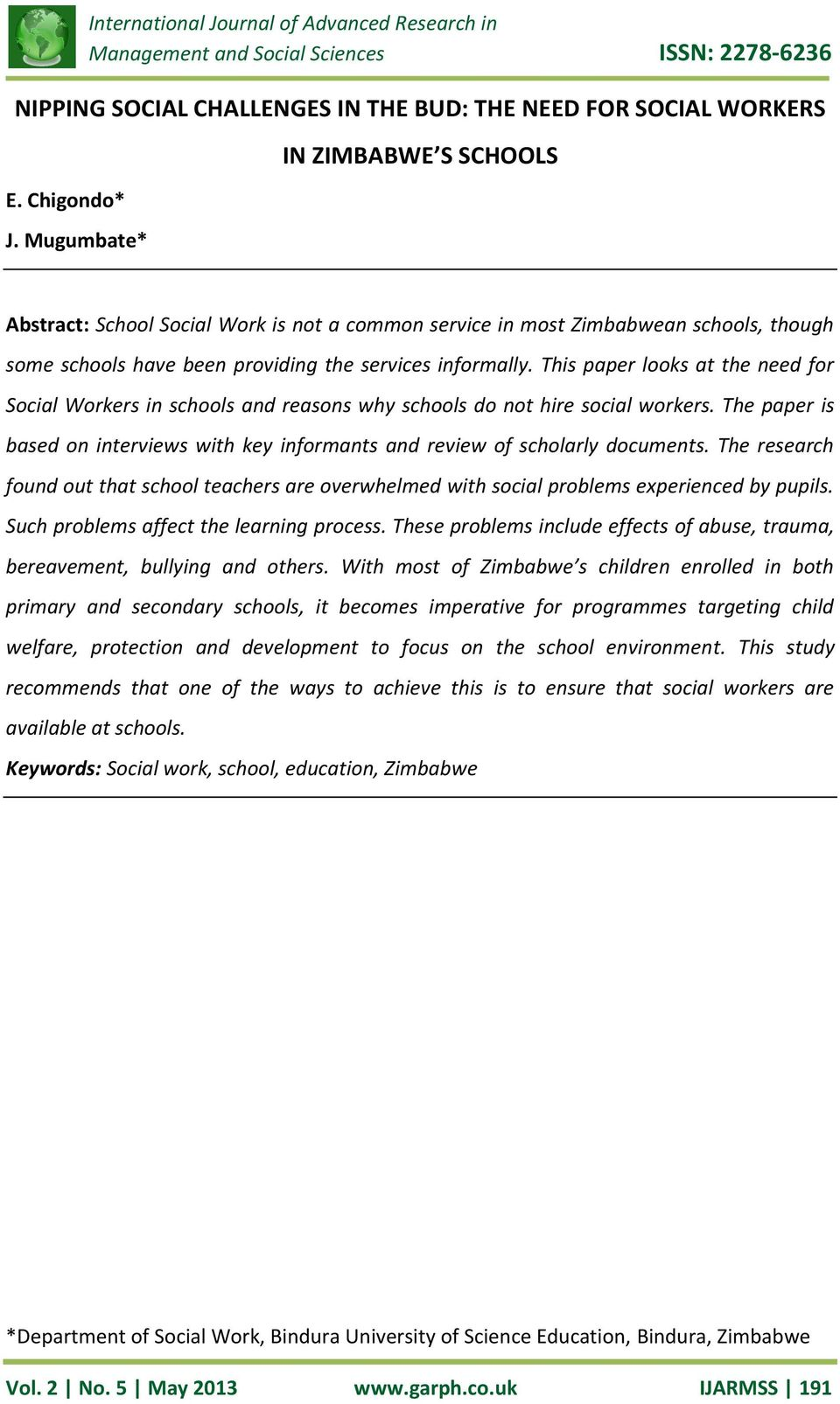 This paper looks at the need for Social Workers in schools and reasons why schools do not hire social workers. The paper is based on interviews with key informants and review of scholarly documents.