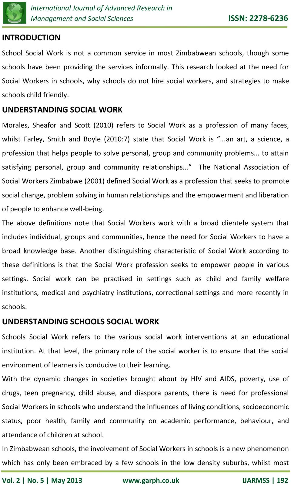 UNDERSTANDING SOCIAL WORK Morales, Sheafor and Scott (2010) refers to Social Work as a profession of many faces, whilst Farley, Smith and Boyle (2010:7) state that Social Work is.