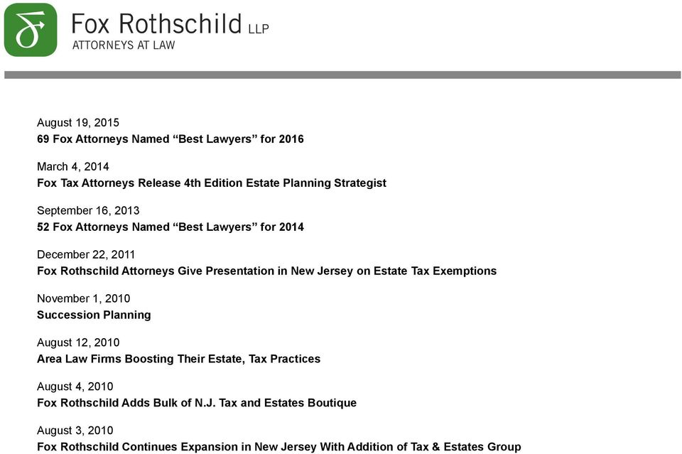 Estate Tax Exemptions November 1, 2010 Succession Planning August 12, 2010 Area Law Firms Boosting Their Estate, Tax Practices August 4, 2010 Fox