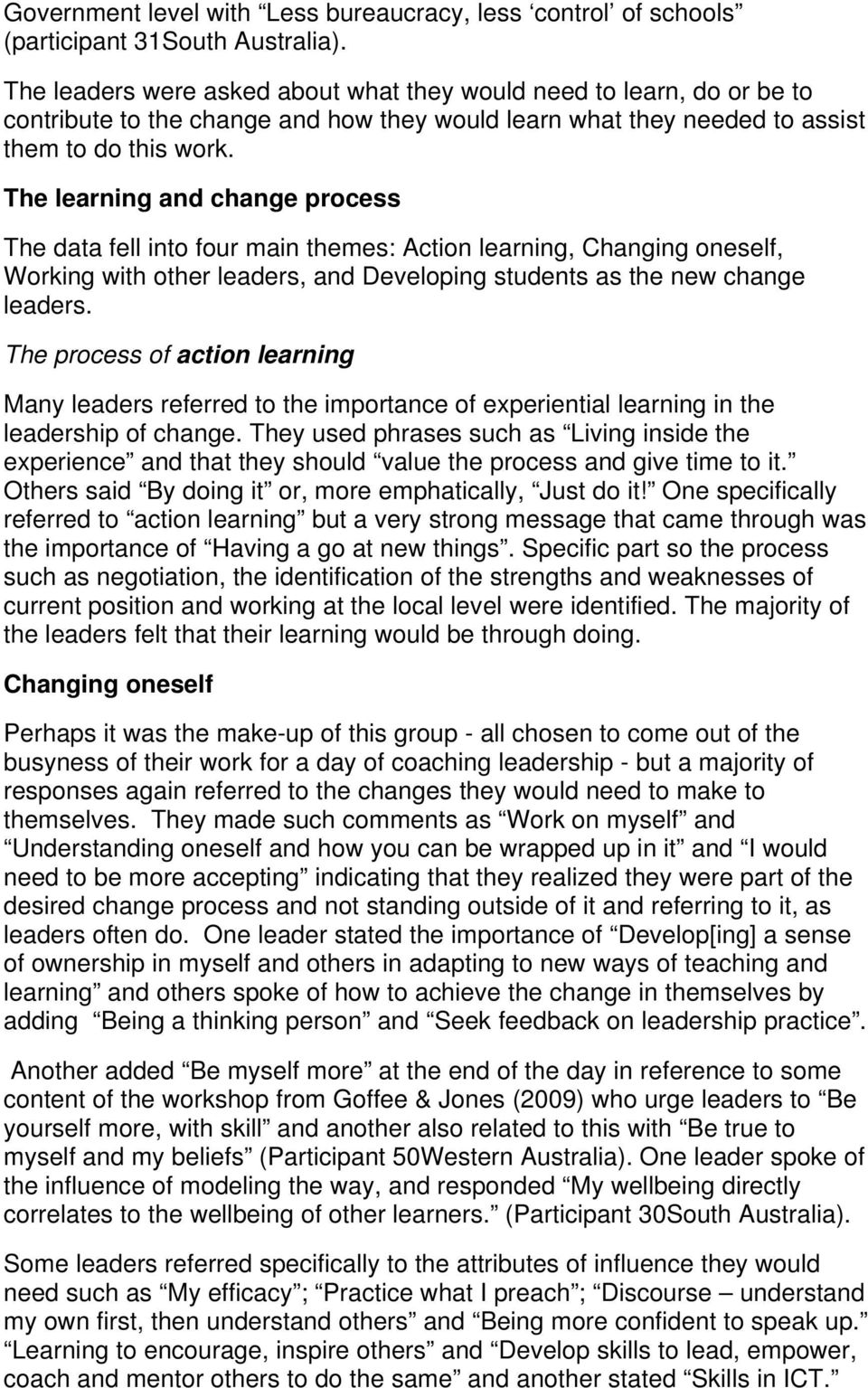 The learning and change process The data fell into four main themes: Action learning, Changing oneself, Working with other leaders, and Developing students as the new change leaders.