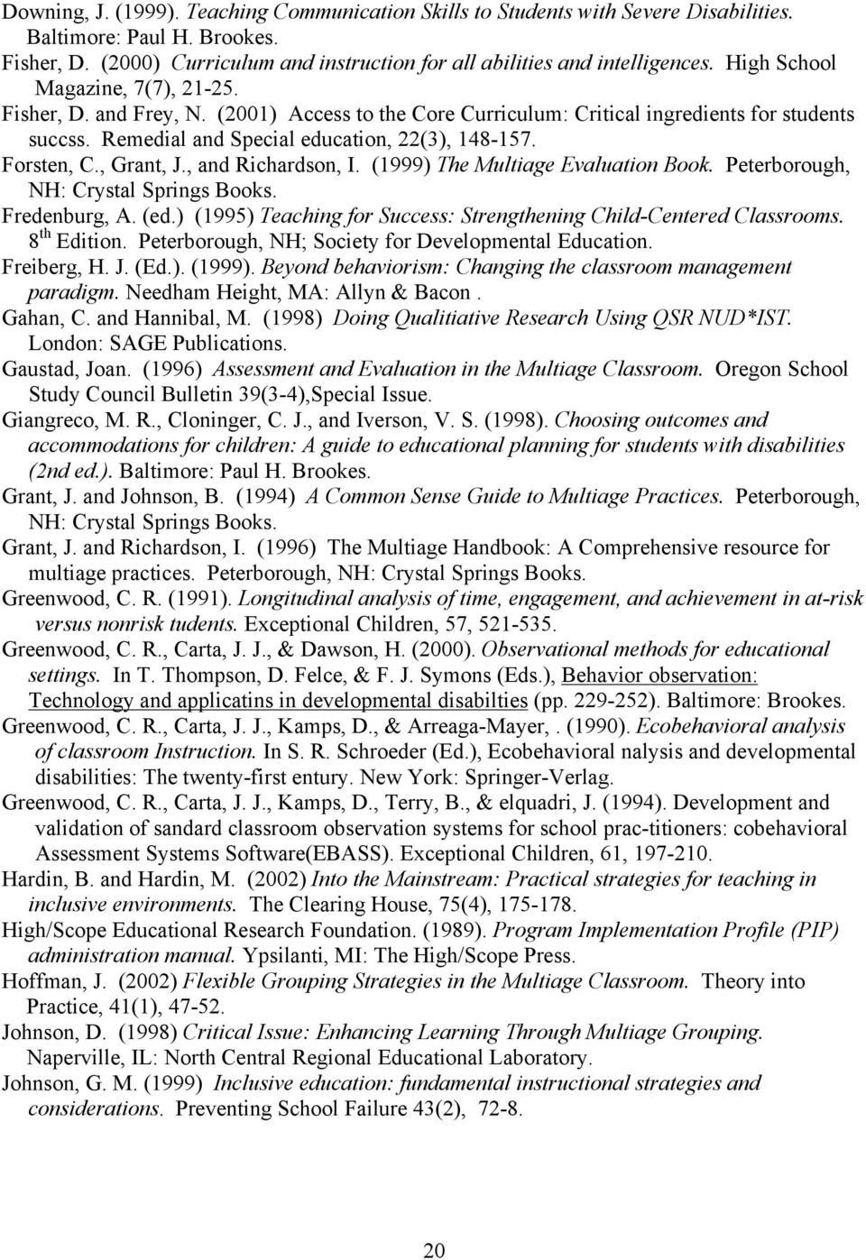 , Grant, J., and Richardson, I. (1999) The Multiage Evaluation Book. Peterborough, NH: Crystal Springs Books. Fredenburg, A. (ed.) (1995) Teaching for Success: Strengthening Child-Centered Classrooms.