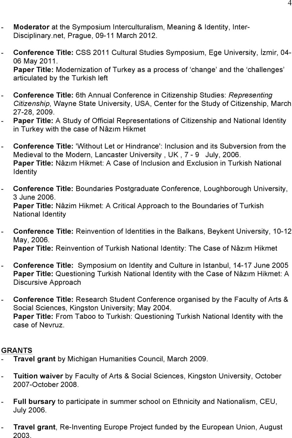 Paper Title: Modernization of Turkey as a process of change and the challenges articulated by the Turkish left - Conference Title: 6th Annual Conference in Citizenship Studies: Representing