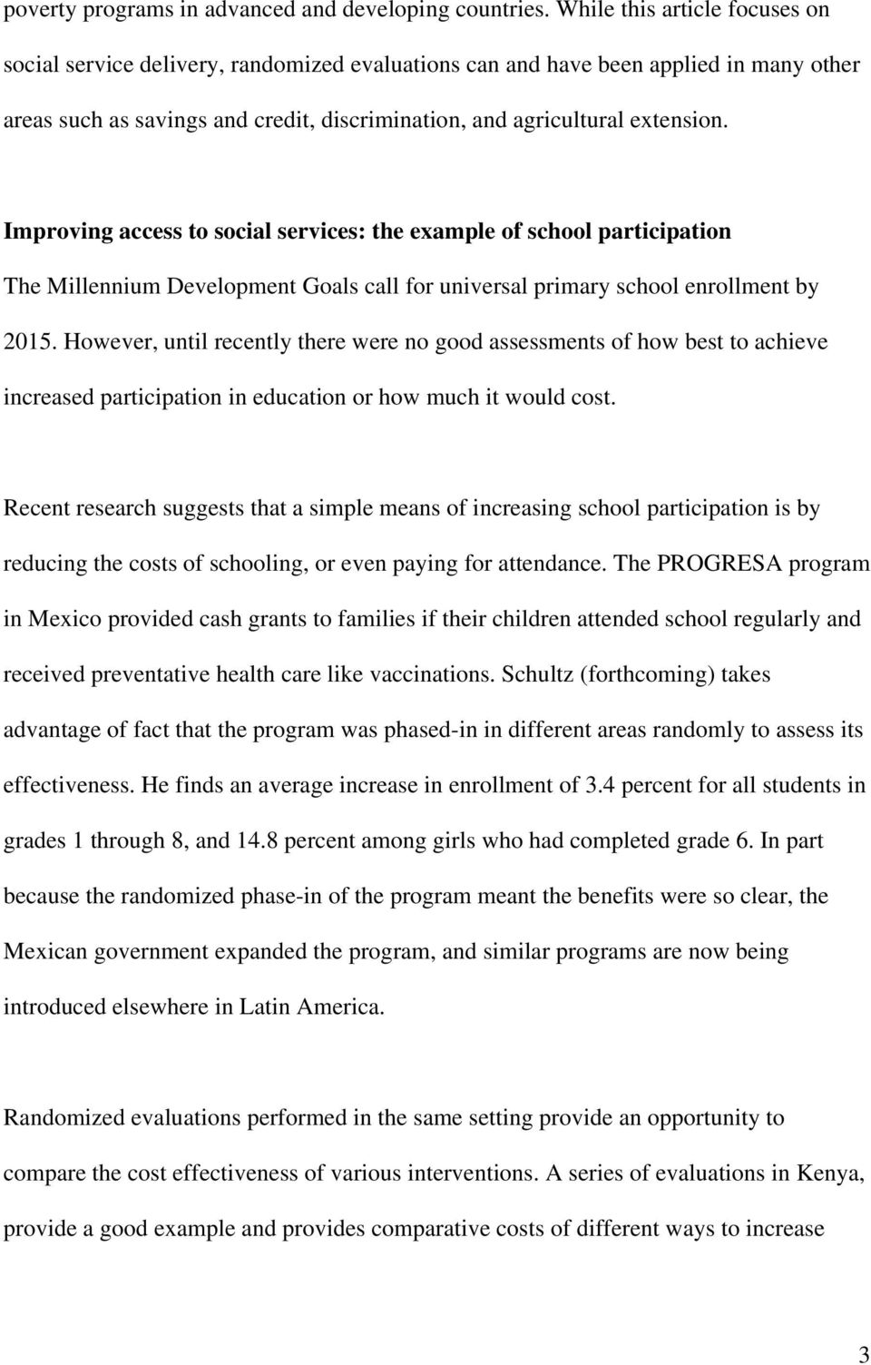 Improving access to social services: the example of school participation The Millennium Development Goals call for universal primary school enrollment by 2015.