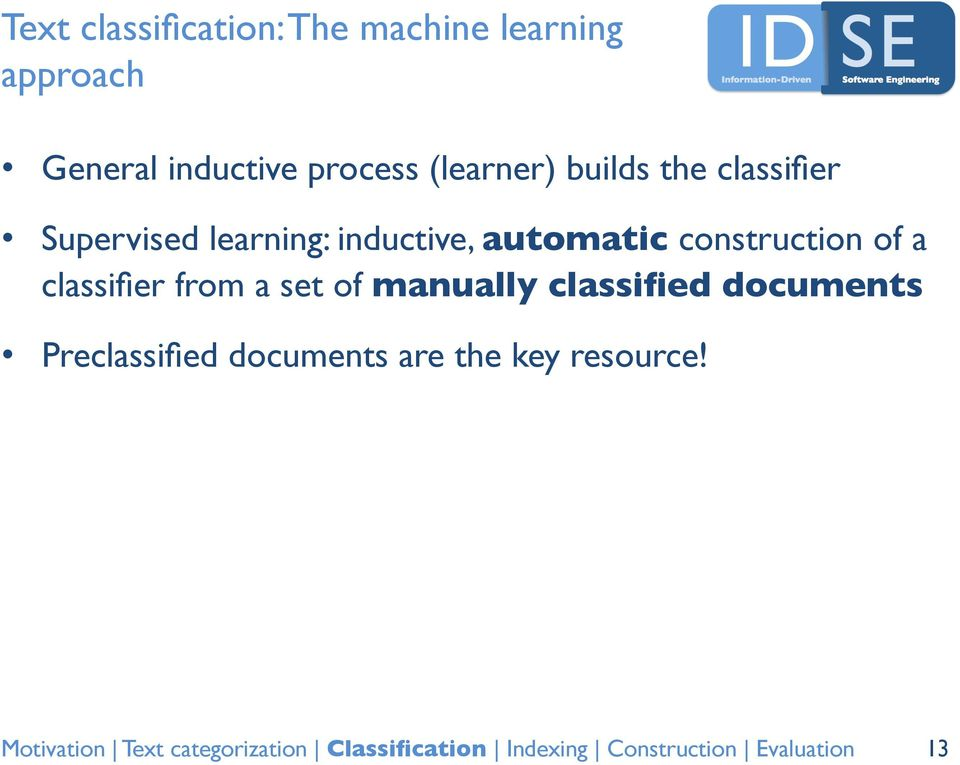 learning: inductive, automatic construction of a classifier from a
