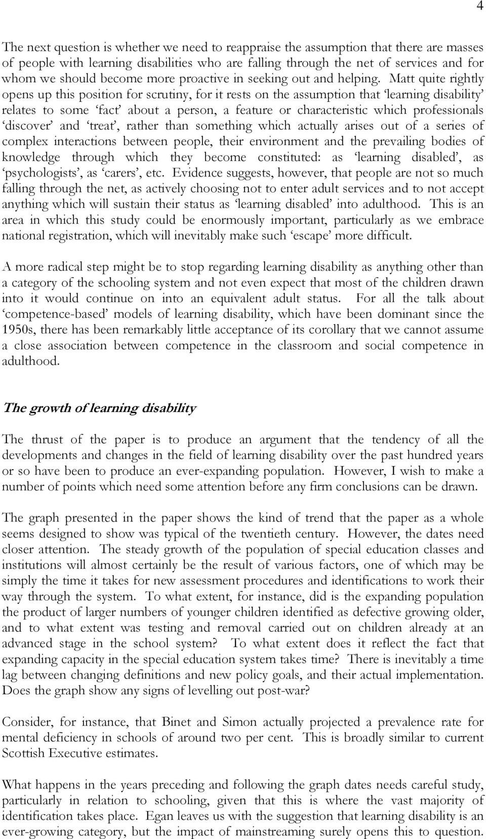 Matt quite rightly opens up this position for scrutiny, for it rests on the assumption that learning disability relates to some fact about a person, a feature or characteristic which professionals