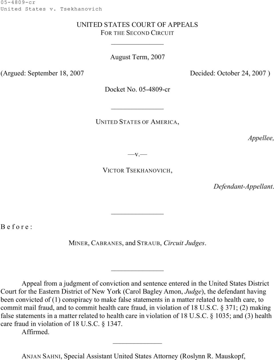 Appeal from a judgment of conviction and sentence entered in the United States District Court for the Eastern District of New York (Carol Bagley Amon, Judge), the defendant having been convicted of