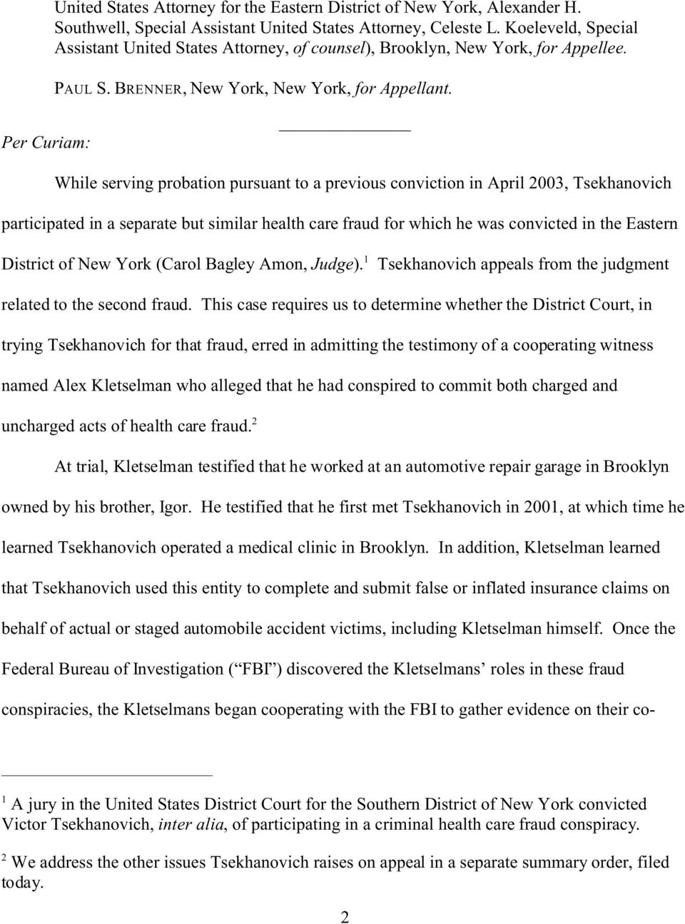 Per Curiam: While serving probation pursuant to a previous conviction in April 2003, Tsekhanovich participated in a separate but similar health care fraud for which he was convicted in the Eastern