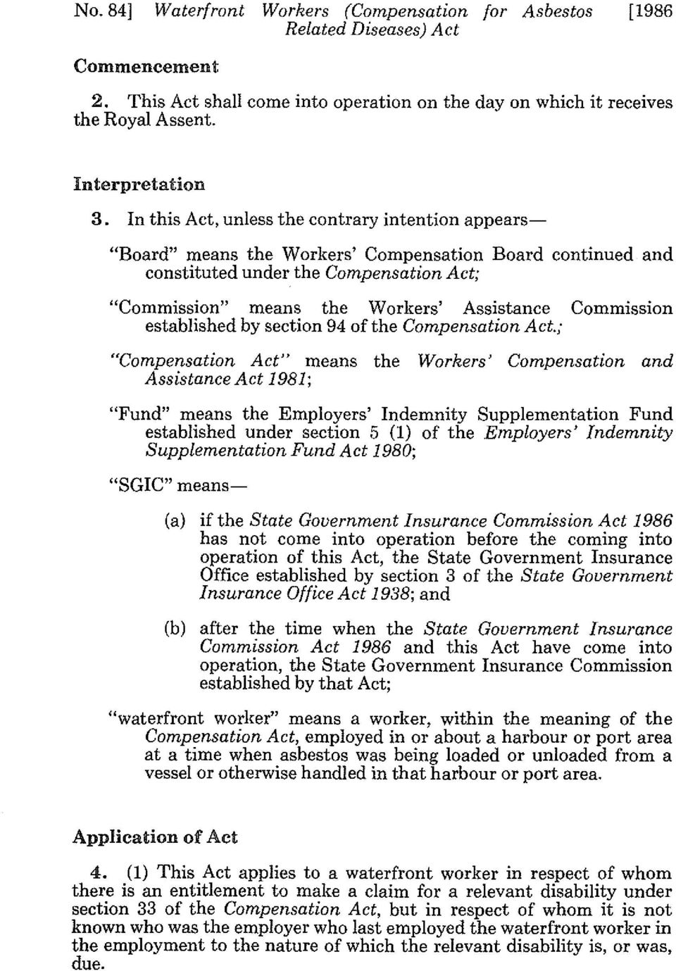 "Commission established by section 94 of the ; ""Compensation Act"" means the Workers' Compensation and Assistance Act 1981; ""Fund"" means the Employers' Indemnity Supplementation Fund established under"