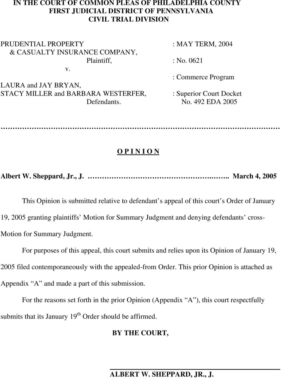 ., J.... March 4, 2005 This Opinion is submitted relative to defendant s appeal of this court s Order of January 19, 2005 granting plaintiffs Motion for Summary Judgment and denying defendants cross-