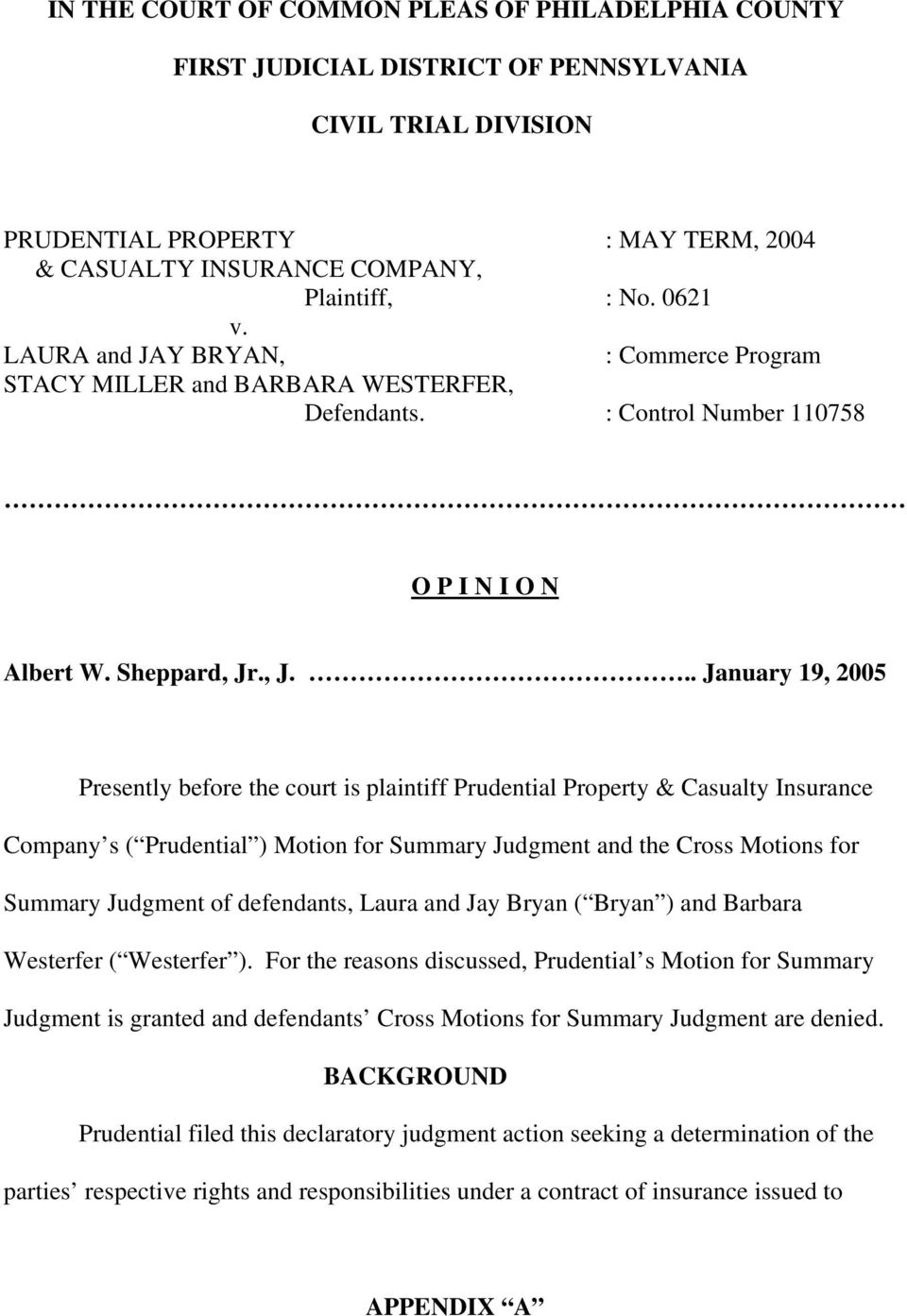 ., J... January 19, 2005 Presently before the court is plaintiff Prudential Property & Casualty Insurance Company s ( Prudential ) Motion for Summary Judgment and the Cross Motions for Summary