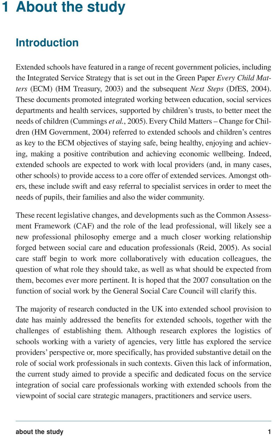These documents promoted integrated working between education, social services departments and health services, supported by children s trusts, to better meet the needs of children (Cummings et al.