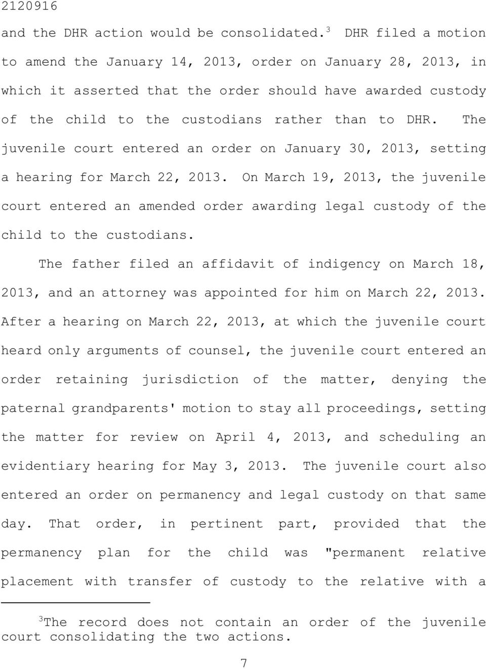 The juvenile court entered an order on January 30, 2013, setting a hearing for March 22, 2013.