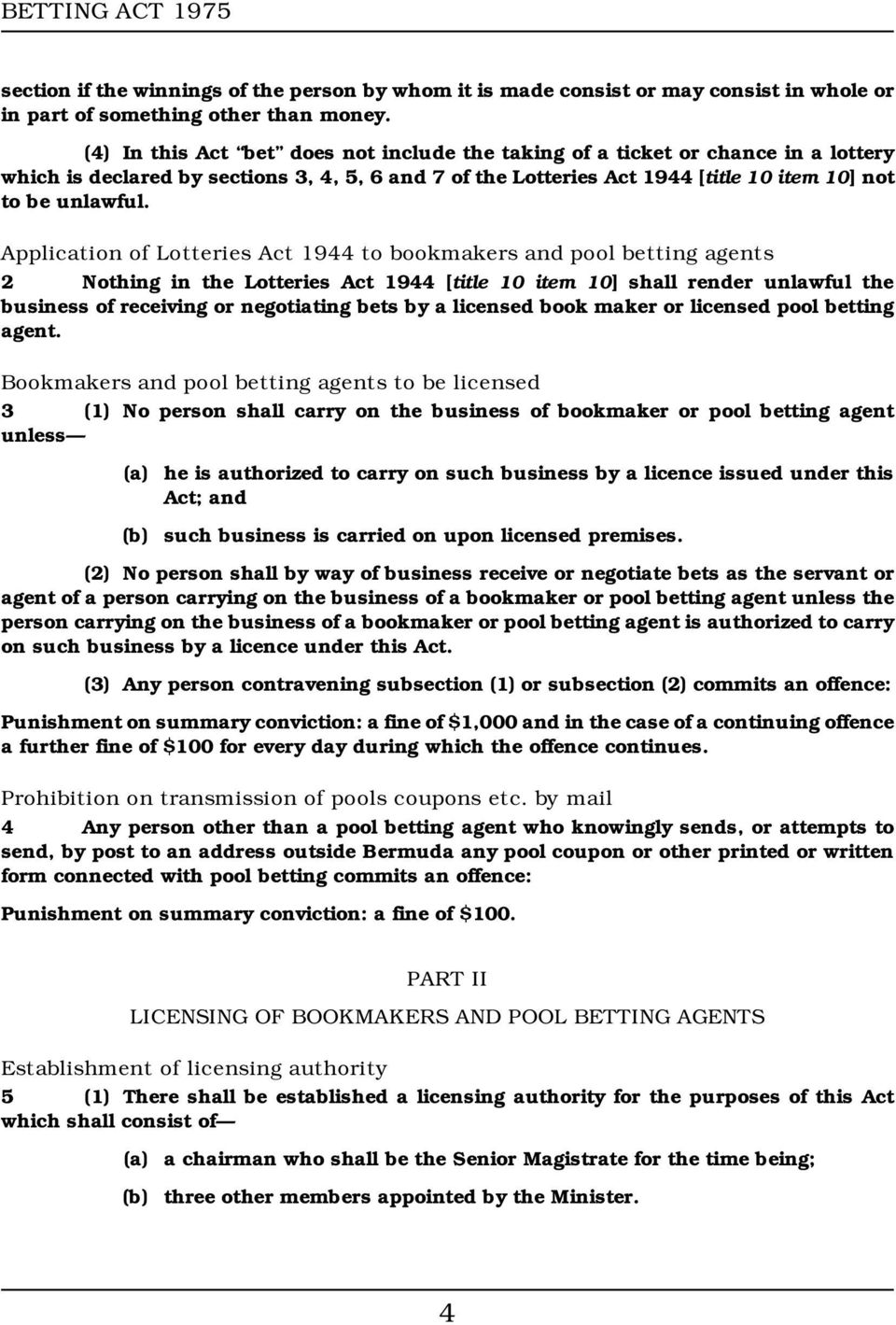 Application of Lotteries Act 1944 to bookmakers and pool betting agents 2 Nothing in the Lotteries Act 1944 [title 10 item 10] shall render unlawful the business of receiving or negotiating bets by a