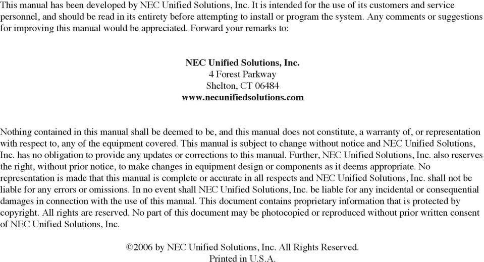 Any comments or suggestions for improving this manual would be appreciated. Forward your remarks to: NEC Unified Solutions, Inc. 4 Forest Parkway Shelton, CT 06484 www.necunifiedsolutions.