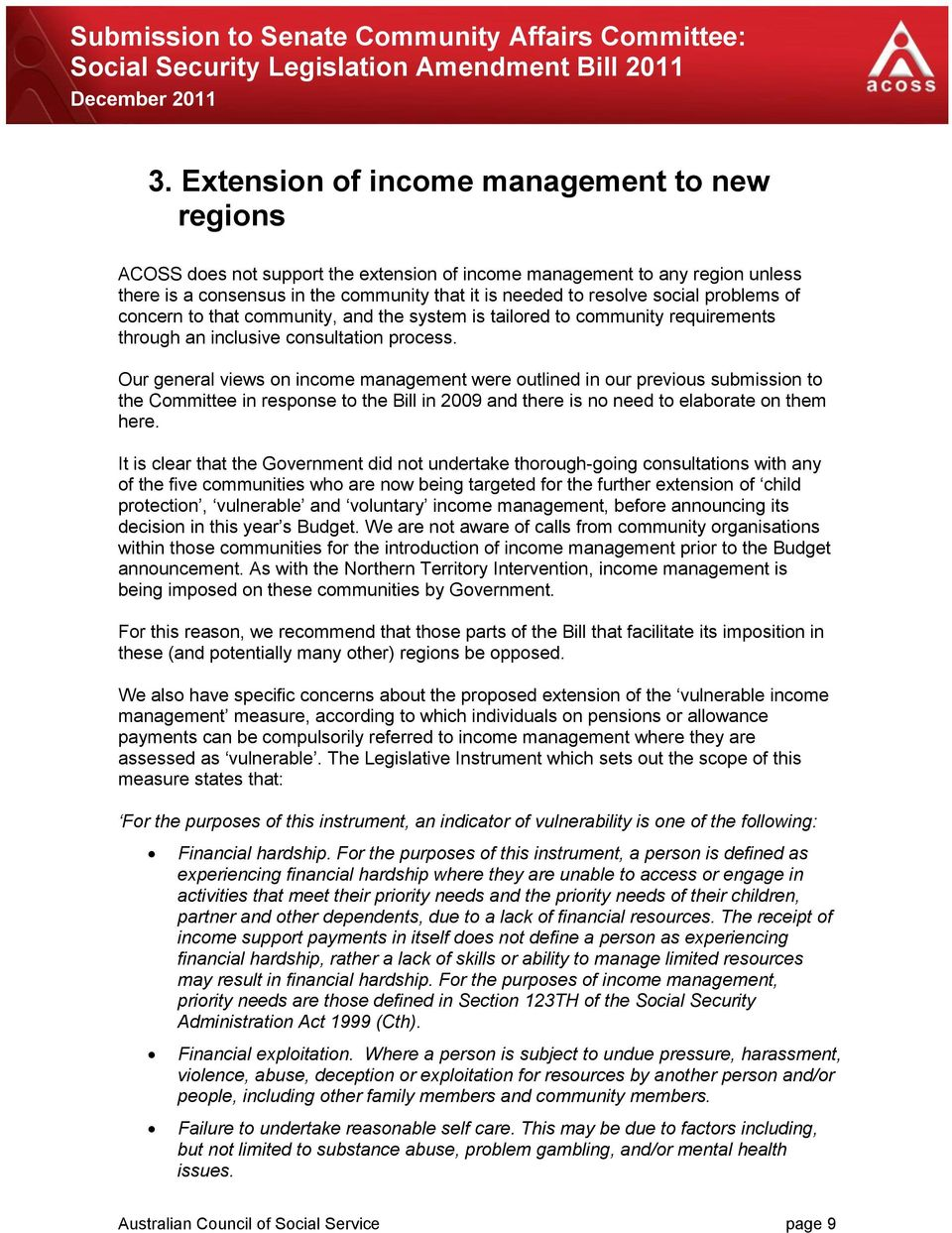 Our general views on income management were outlined in our previous submission to the Committee in response to the Bill in 2009 and there is no need to elaborate on them here.
