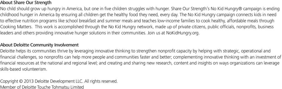 The No Kid Hungry campaign connects kids in need to effective nutrition programs like school breakfast and summer meals and teaches low-income families to cook healthy, affordable meals through
