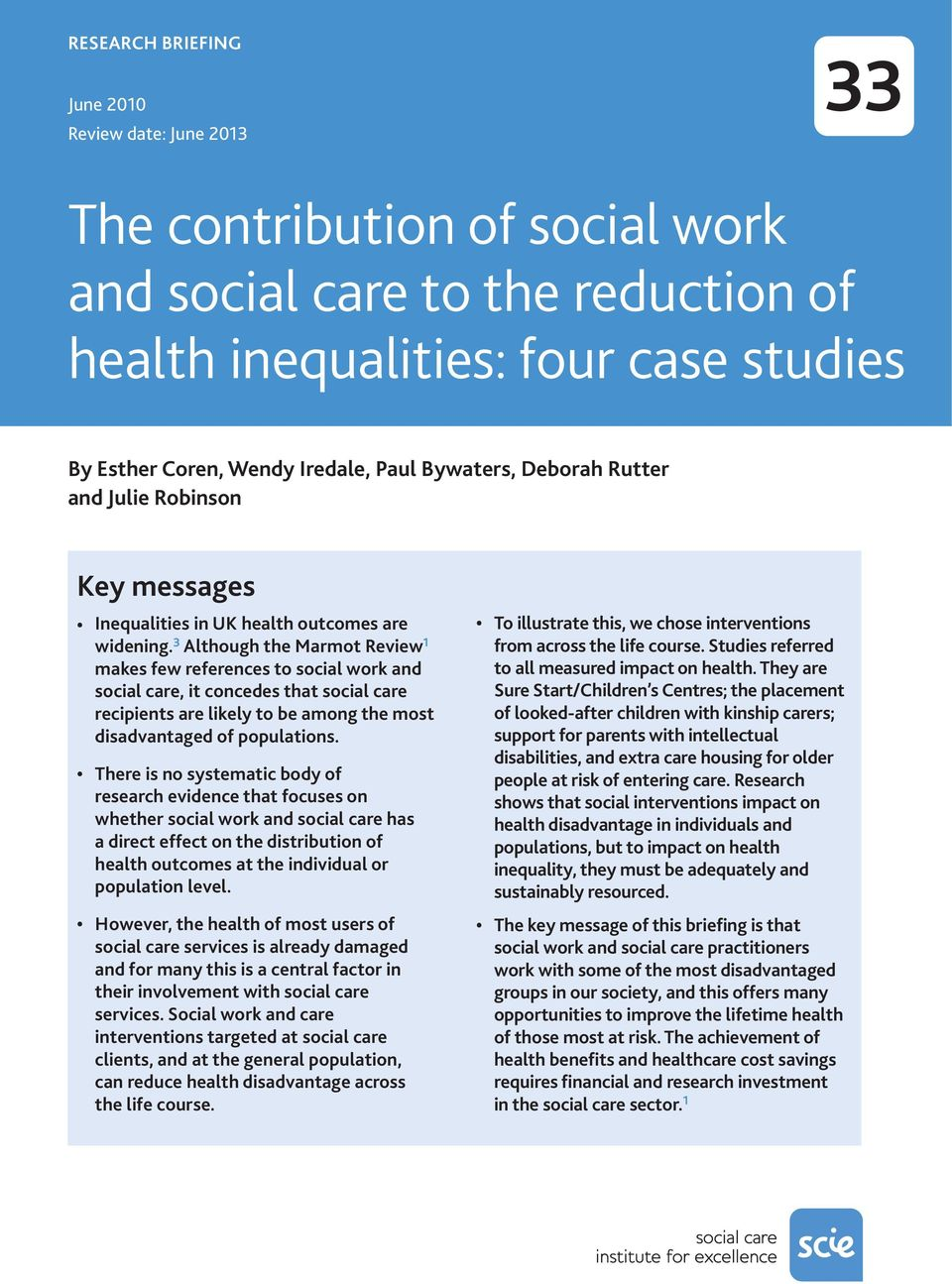 3 Although the Marmot Review 1 makes few references to social work and social care, it concedes that social care recipients are likely to be among the most disadvantaged of populations.