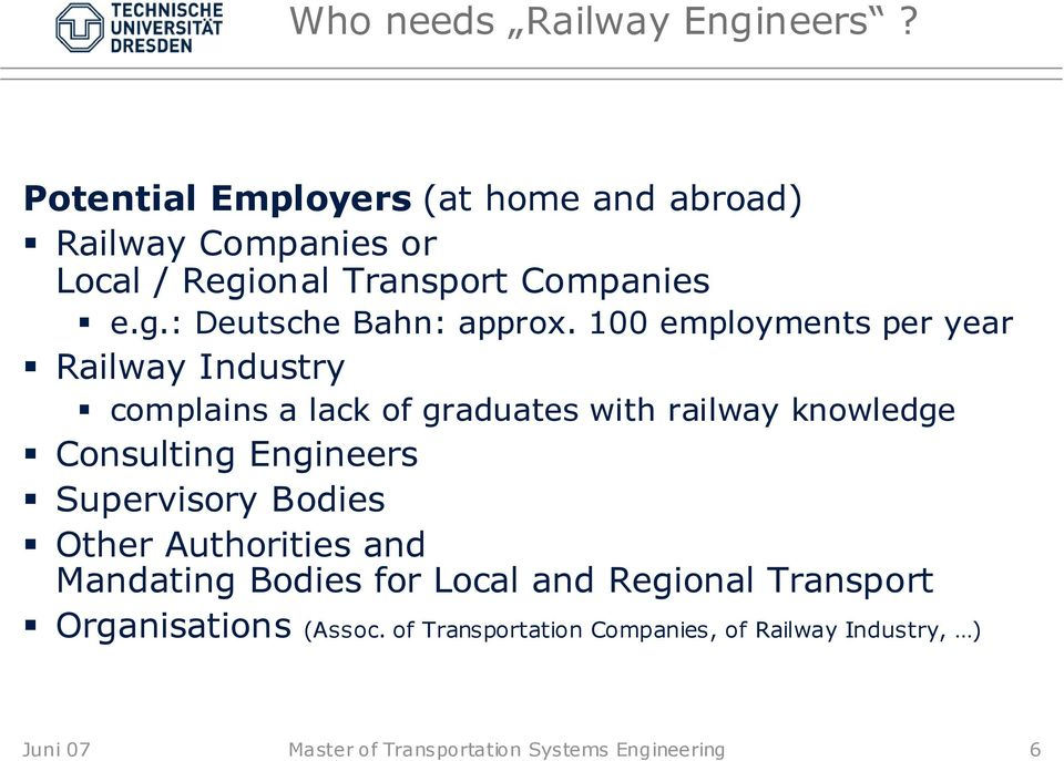 100 employments per year Railway Industry complains a lack of graduates with railway knowledge Consulting Engineers