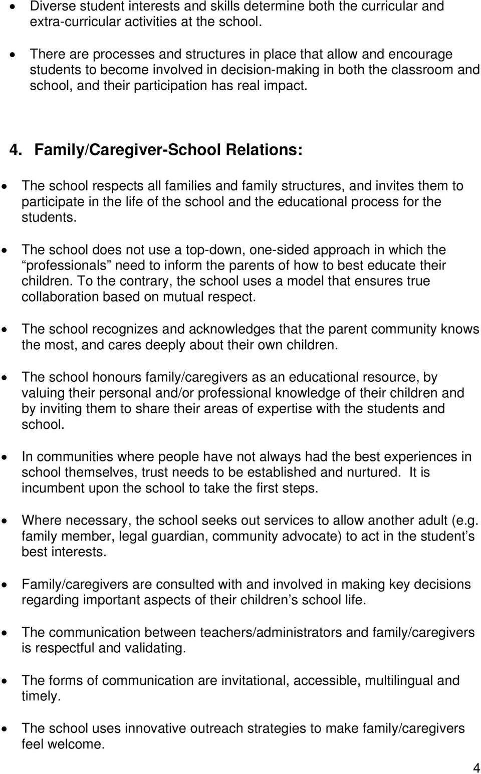 Family/Caregiver-School Relations: The school respects all families and family structures, and invites them to participate in the life of the school and the educational process for the students.